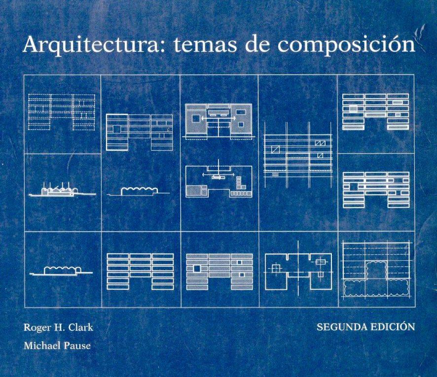 Arquitectura Temas De Composici N R Clark M Pause